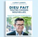 [LIVRE] Dieu fait toutes choses nouvelles, un livre d'entretien avec Laurent Landete