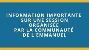 INFORMATION IMPORTANTE SUR UNE SESSION ORGANISee par la communaute de lEmmanuel